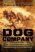 Dog Company: The Boys of Pointe Du Hoc - The Rangers Who Accomplished D-Day's Toughest Mission and Led the Way Ac... (Paperback)
