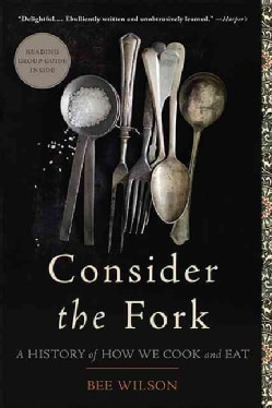 Consider the Fork: A History of How We Cook and Eat (Paperback)