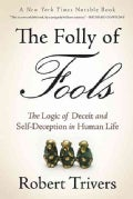 The Folly of Fools: The Logic of Deceit and Self-Deception in Human Life (Paperback)