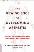 The New Science of Overcoming Arthritis: Prevent or Reverse Your Pain, Discomfort, and Limitations (Paperback)