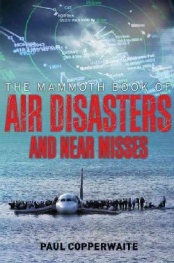 The Mammoth Book of Air Disasters and Near Misses (Paperback)