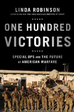 One Hundred Victories: Special Ops and the Future of American Warfare (Hardcover)