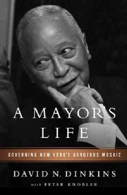 A Mayor's Life: Governing New York's Gorgeous Mosaic (Hardcover)