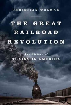 The Great Railroad Revolution: The History of Trains in America (Paperback)