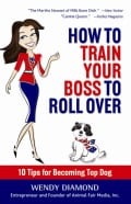 How to Train Your Boss to Roll Over: Tips to Becoming a Top Dog (Hardcover)