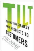 Tilt: Shifting Your Strategy from Products to Customers (Hardcover)