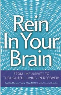 Rein in Your Brain: From Impulsivity to Thoughtful Living in Recovery (Paperback)