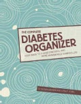 The Complete Diabetes Organizer: Your Guide to a Less Stressful and More Manageable Diabetes Life (Spiral bound)