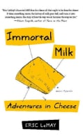 Immortal Milk: Adventures in Cheese (Paperback)