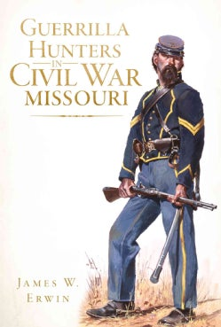 Guerrilla Hunters in Civil War Missouri (Paperback)