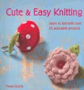 Cute & Easy Knitting: Learn to Knit With These 35 Adorable Projects (Paperback)
