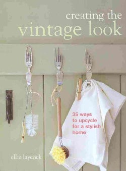 Creating the Vintage Look: 35 Ways to Upcycle for a Stylish Home (Paperback)