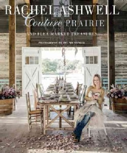 Rachel Ashwell Couture Prairie And Flea Market Treasures (Hardcover)