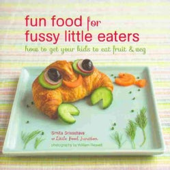Fun Food for Fussy Little Eaters: How to Get Your Kids to Eat Fruit & Veg (Hardcover)