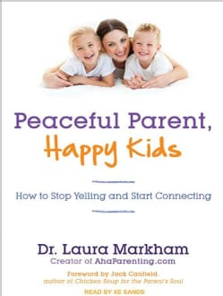 Peaceful Parent, Happy Kids: How to Stop Yelling and Start Connecting; Library Edition (CD-Audio)