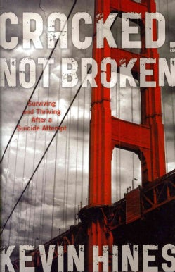 Cracked, Not Broken: Surviving and Thriving After a Suicide Attempt (Hardcover)