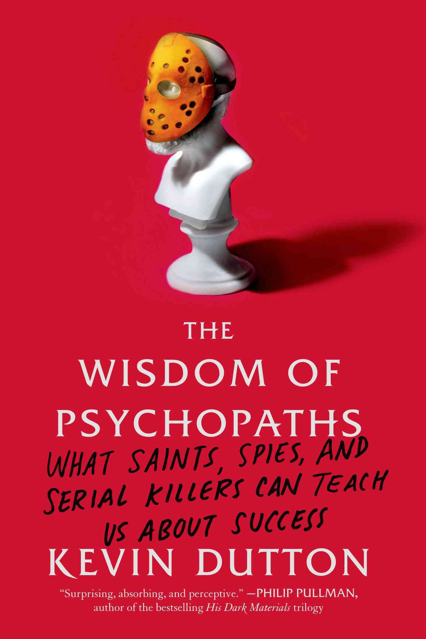 The Wisdom of Psychopaths: What Saints, Spies, and Serial Killers Can Teach Us About Success (Paperback)
