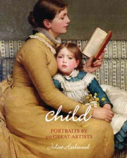 Child: Portraits by 40 Great Artists (Hardcover)