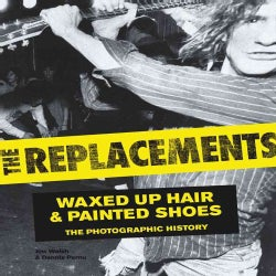 The Replacements: Waxed-Up Hair & Painted Shoes The Photographic History (Hardcover)