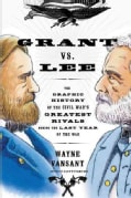 Grant vs. Lee: The Graphic History of the Civil War's Greatest Rivals During the Last Year of the War (Paperback)