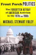 Front Porch Politics: The Forgotten Heyday of American Activism in the 1970s and 1980s (Hardcover)