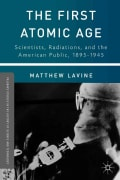 The First Atomic Age: Scientists, Radiations, and the American Public, 1895-1945 (Hardcover)