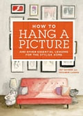 How to Hang a Picture: And Other Essential Lessons for a Stylish Home (Hardcover)
