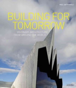 Building for Tomorrow: Visionary Architecture from Around the World (Paperback)