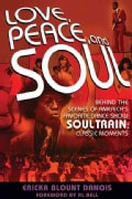 Love, Peace, and Soul: Behind the Scenes of America's Favorite Dance Show Soul Train: Classic Moments (Paperback)