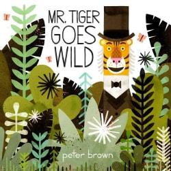 Mr. Tiger Goes Wild (Hardcover)