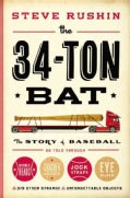 The 34-Ton Bat: The Story of Baseball as Told Through Bobbleheads, Cracker Jacks, Jockstraps, Eye Black, and 375 ... (Hardcover)