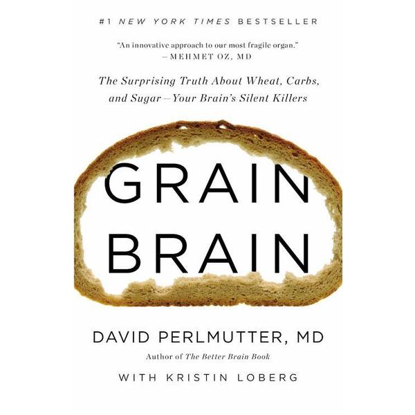 Grain Brain: The Surprising Truth About Wheat, Carbs, and Sugar--Your Brain's Silent Killers (Hardcover)