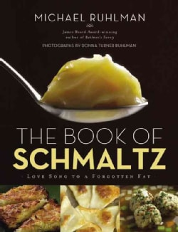 The Book of Schmaltz: Love Song to a Forgotten Fat (Hardcover)