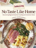 Southern Living No Taste Like Home: A Celebration of Regional Southern Cooking and Hometown Flavor (Hardcover)