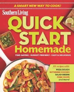 Southern Living Quick Start Homemade: Time-saving, Budget-friendly, Easy & Delicious (Paperback)