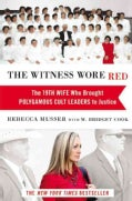 The Witness Wore Red: The 19th Wife Who Brought Polygamous Cult Leaders to Justice (Hardcover)
