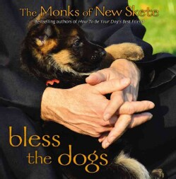 Bless the Dogs: The Monks of New Skete (Hardcover)