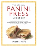The Ultimate Panini Press Cookbook: More Than 200 Perfect-Every-Time Recipes for Making Panini - and Lots of Othe... (Paperback)