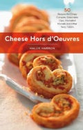 Cheese Hors d'Oeuvres: 50 Recipes for Crispy Canapes, Delectable Dips, Marinated Morsels, and Other Tasty Tidbits (Hardcover)
