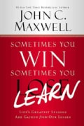 Sometimes You Win--Sometimes You Learn: Life's Greatest Lessons Are Gained from Our Losses (Hardcover)