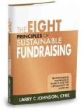 The Eight Principles of Sustainable Fundraising: Transforming Fundraising Anxiety into the Opportunity of a Lifetime (Hardcover)