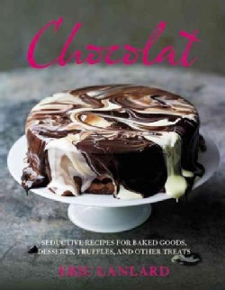 Chocolat: Seductive Recipes for Baked Goods, Desserts, Truffles, and Other Treats (Hardcover)