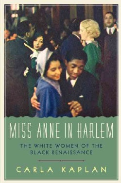 Miss Anne in Harlem: The White Women of the Black Renaissance (Hardcover)