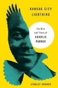Kansas City Lightning: The Rise and Times of Charlie Parker (Hardcover)