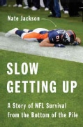 Slow Getting Up: A Story of NFL Survival from the Bottom of the Pile (Hardcover)