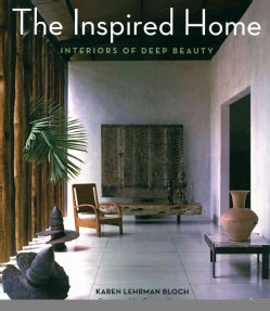 The Inspired Home: Interiors of Deep Beauty (Hardcover)