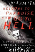Welcome to Paradise, Now Go to Hell: A True Story of Violence, Corruption, and the Soul of Surfing (Hardcover)