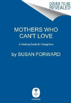 Mothers Who Can't Love: A Healing Guide for Daughters (Hardcover)