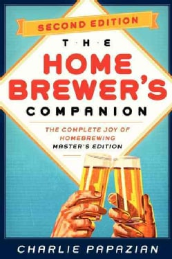 The Homebrewer's Companion: The Complete Joy of Homebrewing: Master's Edition (Paperback)