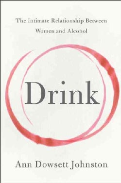 Drink: The Intimate Relationship Between Women and Alcohol (Hardcover)
